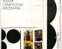 """""""39 Międzynarodowy Plener Ceramiczno-Rzeźbiarski Bolesławiec03"""" - Galerie: BOK Bolesławiec, BWA Jelenia Góra, Galeria MM Chorzów, Pałac Sztuki TPSP w Krakowie, Muzeum Miejskie Wrocław"""