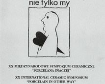 """XIX Międzynarodowe Sympozjum Ceramiczne""""Porcelana inaczej""""-""""Galeria pod Atlantami""""- Wałbrzych, Galeria BWA - Wrocław/Pl"""